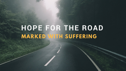Hope for the Road Marked With Suffering